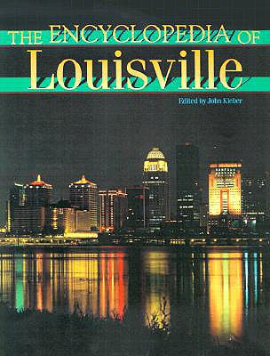 The Encyclopedia of Louisville By Kleber, John E. (EDT)/ Kinsman, Mary Jean (EDT)/ Clark, Thomas D. (EDT)/ Crews, Clyde F. (EDT)/ Yater, George H. (EDT)/ Kleber, John E.